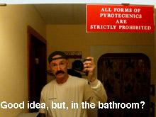 いかなる形の花火も、持ち込みは厳重に禁止、うん、グッドアイデア、でも、バスルームで???